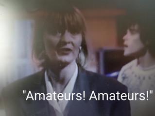 """""""AMATEURS!!!"""""""