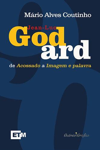 Jean-Luc Godard: de Acossado a Imagem e Palavra