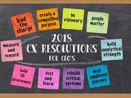 7 - 2018 New Year's Customer Experience (CX) Resolutions for CEOs (and everyone really).