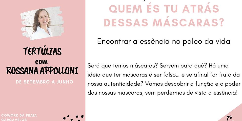 7ª Tertúlia - QUEM ÉS TU ATRÁS DESSAS MÁSCARAS? - Tertúlias com Rossana Appolloni