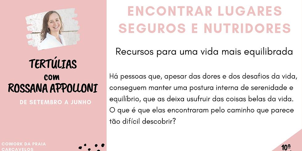 10ª Tertúlia - ENCONTRAR LUGARES SEGUROS E NUTRIDORES - Tertúlias com Rossana Appolloni