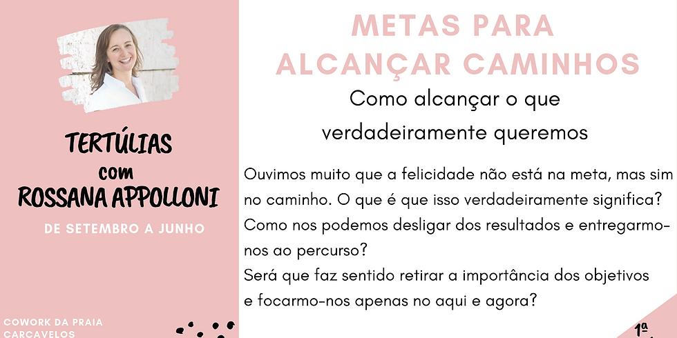 1ª Tertúlia - METAS PARA ALCANÇAR CAMINHOS - Tertúlias com Rossana Appolloni