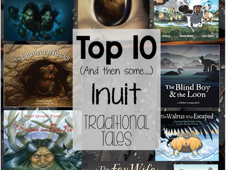 Top 10 (and then some) Inuit Traditional Tale Picture Books for the Classroom