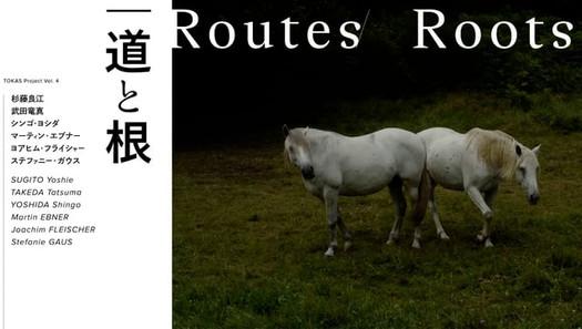 Exhibition : Routes/Roots 「道と根」