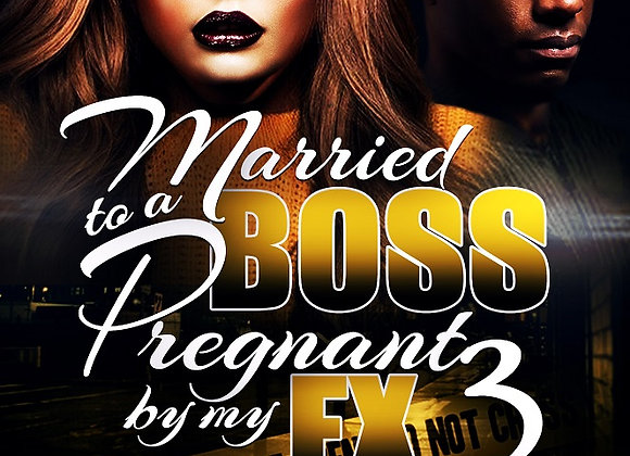 Married to a Boss Pregnant by My EX Part 3 by Destiny Shai & Chris Green