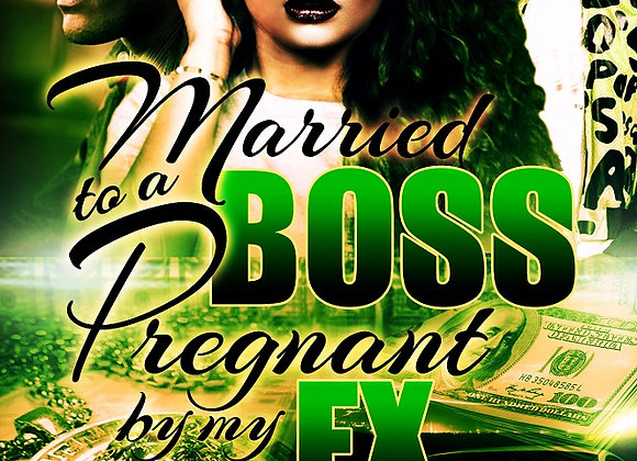 Married to a Boss Pregnant by My EX by Destiny Shai & Chris Green