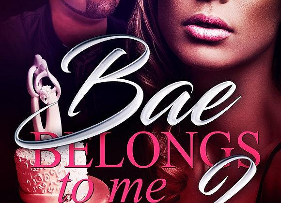 Bae Belongs to Me Part 2 by Aryanna