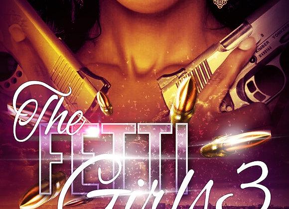 The Fetti Girls Part 3 by Destiny Skai
