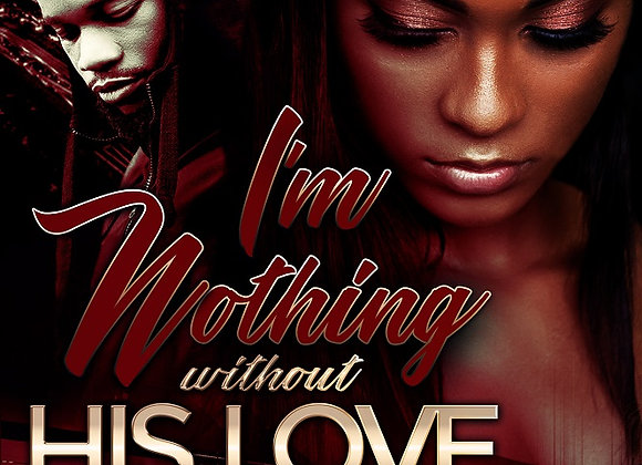 I'm Nothing Without His Love by Money Dragun