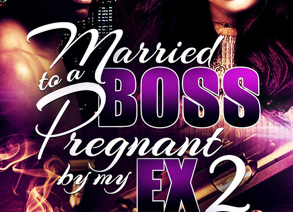 Married to a Boss Pregnant by My Ex Part 2 by Destiny Skai & Chris Green