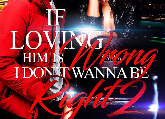 If Loving Him Is Wrong I Don't Want To Be Right Part 2 by Jelissa