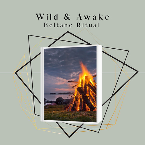 Wild & Awake Beltane Ritual
