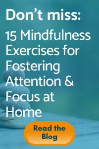 15 Mindfulness Exercises for Fostering Attention & Focus at Home