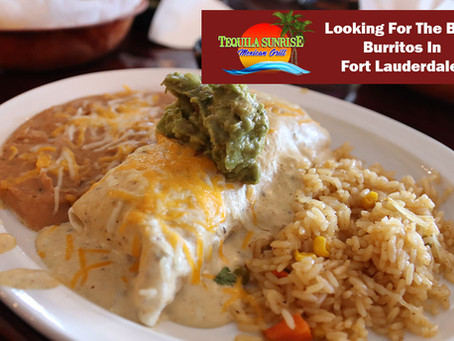 Looking For The Best Burritos In Fort Lauderdale?