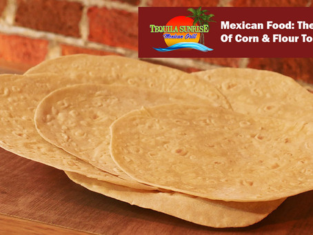 Mexican Food: The History Of Corn & Flour Tortillas