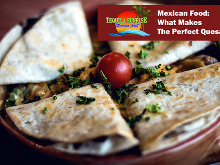 Mexican Food: What Makes The Perfect Quesadilla?
