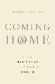 Coming Home: How Midwives Changed Birth (review)