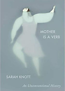 Journey Into Mothering with Historian Sarah Knott
