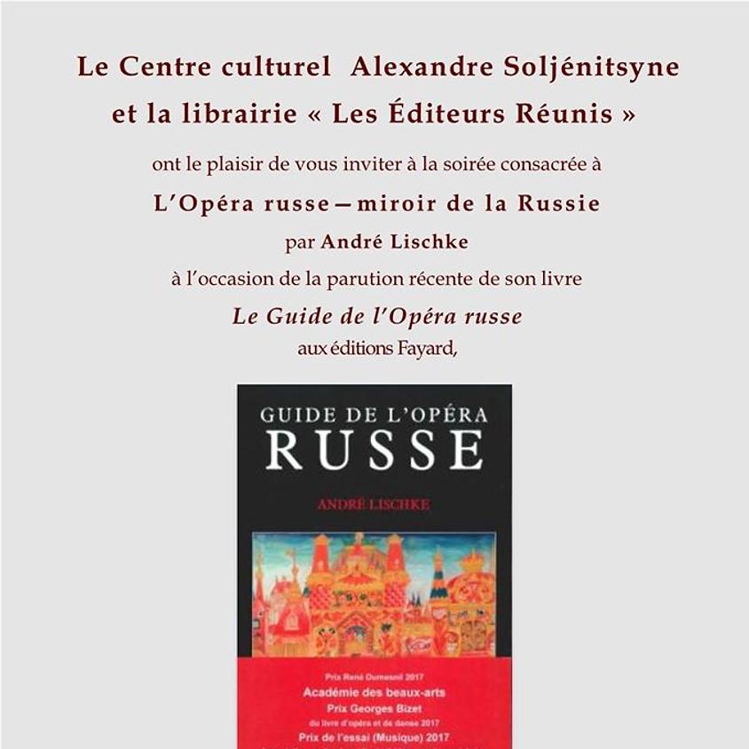 Soirée consacrée à l'Opéra russe, miroir de la Russie - par André Lischke
