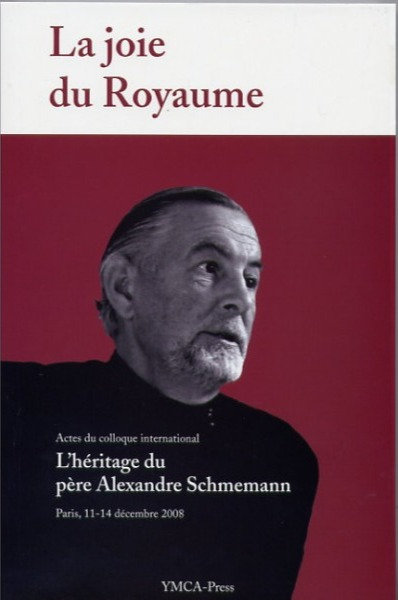 La joie du Royaume - Colloque père Alexandre Schmemann