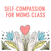 $10 Off Our Self-compassion For Moms Class