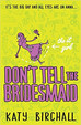 DON'T TELL THE BRIDESMAID IS OUT TODAY!