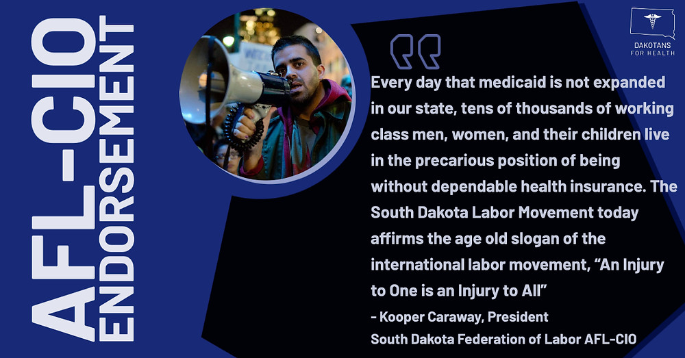 """Every day that medicaid is not expanded in our state, tens of thousands of working class men, women, and their children live in the precarious position of being without dependable health insurance. The South Dakota Labor Movement today affirms the age old slogan of the international labor movement, """"An Injury to One is an Injury to All"""""""