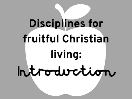 Disciplines for Fruitful Christian Living: Introduction: