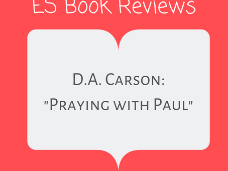 """ES Book Reviews: """"Praying With Paul"""" D.A. Carson"""