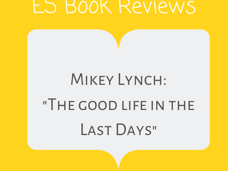 """ES Book Reviews: """"The Good Life in the Last Days"""" Mikey Lynch"""