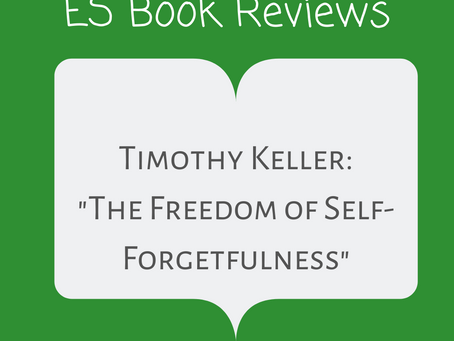 """ES Book Reviews: """"The Freedom of Self-Forgetfulness"""" Timothy Keller"""