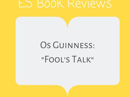 "ES Book Reviews: ""Fool's Talk"" Os Guinness"