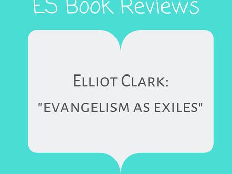 "Book review: ""Evangelism as Exiles"" Elliot Clark"