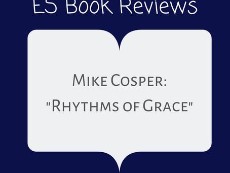 ES Book Reviews: 'Rhythms of Grace' Mike Cosper