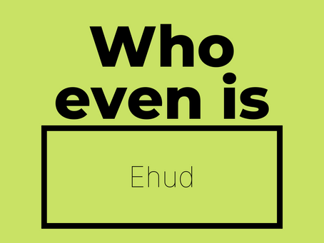 Ehud: Expect the Unexpected