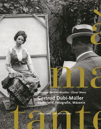 Monique Barbier-Müller, Cäsar Menz: «Gertrud Dübi-Müller. Sammlerin, Fotografin, Mäzenin». NZZ Libro 2016.