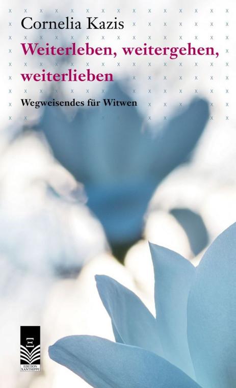 Cornelia Kazis: «Weiterleben, weitergehen, weiterlieben. Wegweisendes für Witwen». Xanthippe 2019.