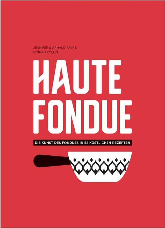Jennifer und Arnaud Favre, Dorian Rollin: «Haute Fondue. Die Kunst des Fondues in 52 köstlichen Rezepten». Helvetiq 2018.
