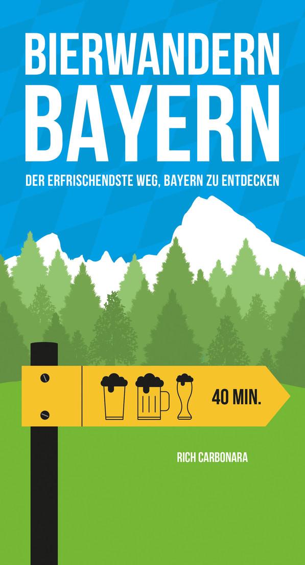 Rich Carbonara: «Bierwandern Bayern. Der erfrischendste Weg, Bayern zu entdecken». Helvetiq 2019.