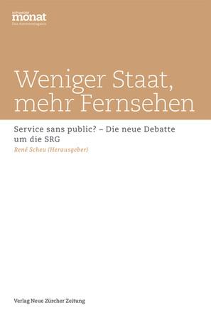Schweizer Monat, René Scheu (Hg.): «Weniger Staat, mehr Fernsehen: Service sans public? – Die neue Debatte um die SRG». NZZ Libro 2015.