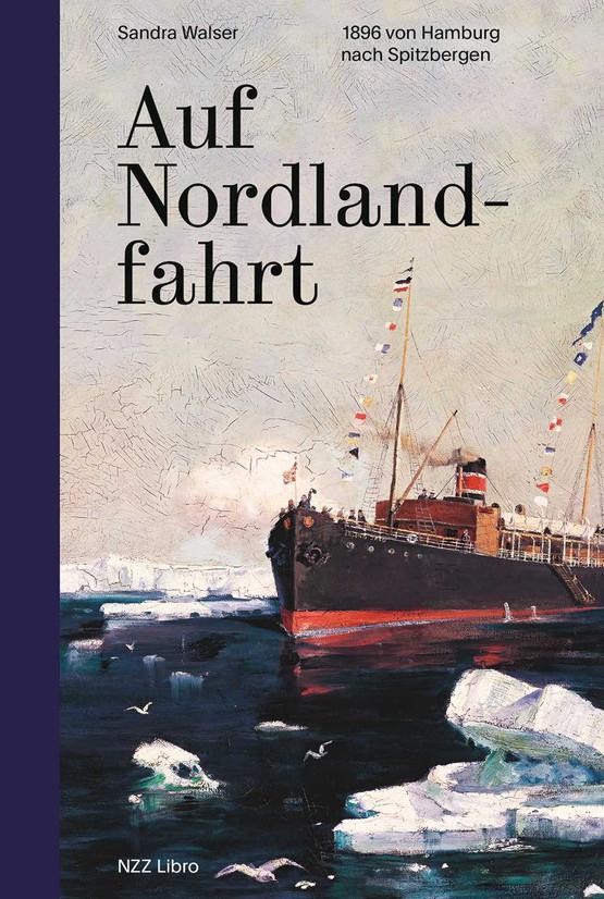 Sandra Walser: «Auf Nordlandfahrt. 1896 von Hamburg nach Spitzbergen». NZZ Libro 2018.