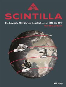 Scintilla (Hg.): « Scintilla Die bewegte 100-jährige Geschichte von 1917 bis 2017. Von BBC zu Bosch». NZZ Libro 2017.
