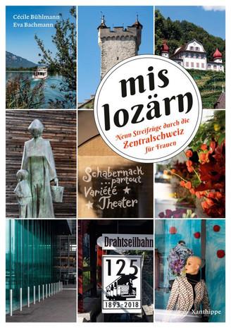 Cécile Bühlmann, Eva Bachmann (Hrsg.): «mis lozärn. Neun Streifzüge durch die Zentralschweiz für Frauen». Xanthippe 2019.