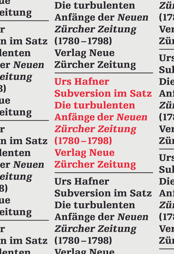 Urs Hafner: «Subversion im Satz. Die turbulenten Anfänge der ‹Neuen Zürcher Zeitung› (1780–1798)». NZZ Libro 2015.