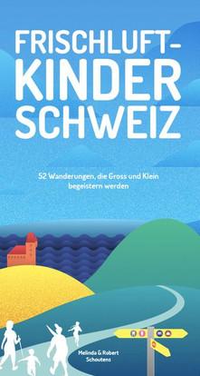 Melinda und Robert Schoutens: «Frischluftkinder Schweiz. 52 Wanderungen, die Gross und Klein begeistern werden». Helvetiq 2019.