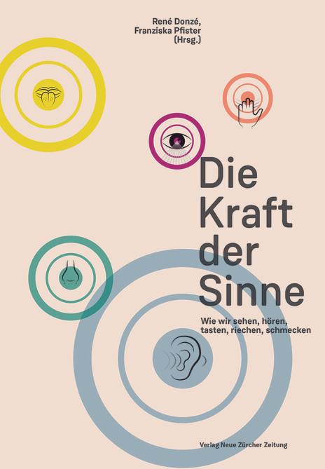 René Donzé, Franziska Pfister (Hg.): «Die Kraft der Sinne. Wie wir sehen, hören, tasten, riechen, schmecken». NZZ Libro 2016.