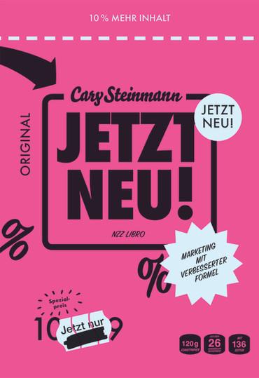 Cary Steinmann: «Jetzt neu! Marketing mit verbesserter Formel». NZZ Libro 2019.