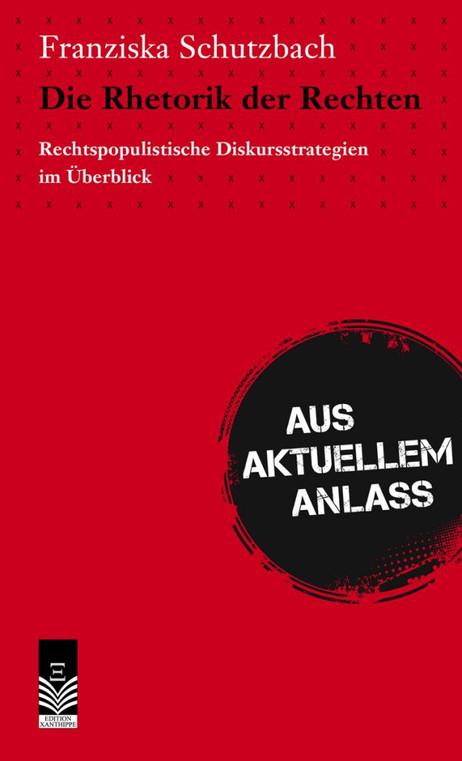 Franziska Schutzbach: «Die Rhetorik der Rechten. Rechtspopulistische Diskursstrategien im Überblick». Xanthippe 2018.