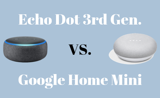 Amazon Echo Dot 3rd Generation vs Google Home Mini | The Goods and Bads