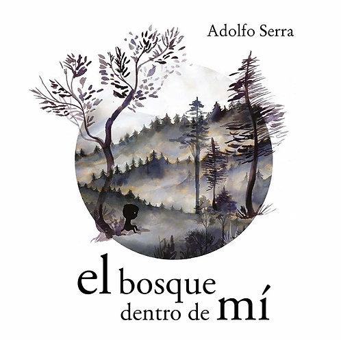 El bosque dentro de mí /Adolfo Serra